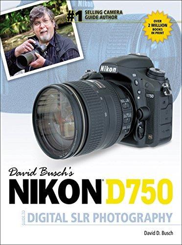 DAVID BUSCHS NIKON D750 GUIDETO DIGITAL SLR PHOTOGRAPHY