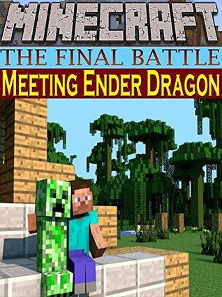 MINECRAFT: The Final Battle (Meeting Ender Dragon): (Minecraft, Minecraft Secrets, Minecraft Stories, Minecraft Books For Kids, Minecraft Books, Minecraft Mobs, Minecraft Xbox)