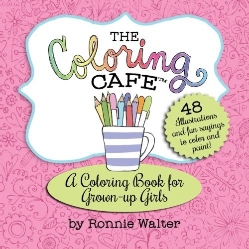 The Coloring Cafe-Volume One: A Coloring Book for Grown-Up Girls