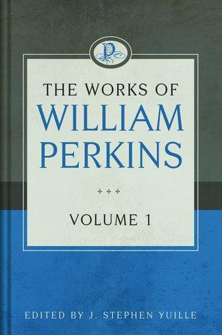 The Works of William Perkins, Volume 1