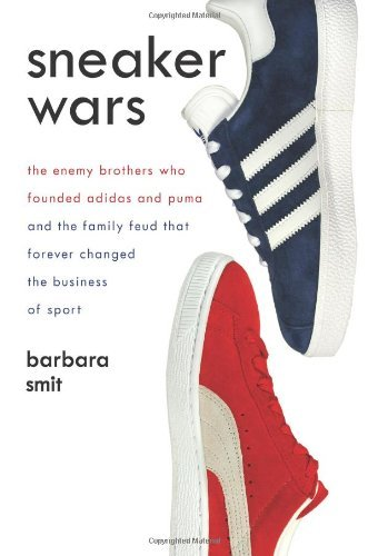 Sneaker Wars: The Enemy Brothers Who Founded Adidas and Puma and the Family Feud That Forever Changed the Business of Sport