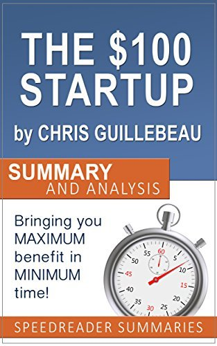 The $100 Startup by Chris Guillebeau: An Action Steps Summary and Analysis: Reinvent the Way You Make a Living, Do What You Love, and Create a New Future