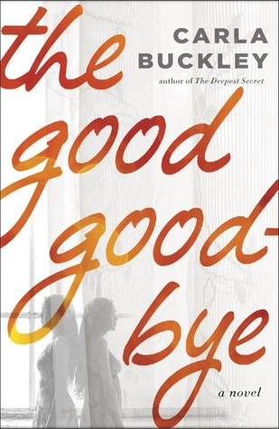 Ebook The Good Goodbye by Carla Buckley read!