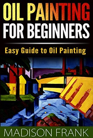 Oil Painting for Beginners: Easy Guide to Oil Painting (oil painting, oil painting guide, oil painting for beginners, oil painting tips, oil painting kindle, oil painting techniques)