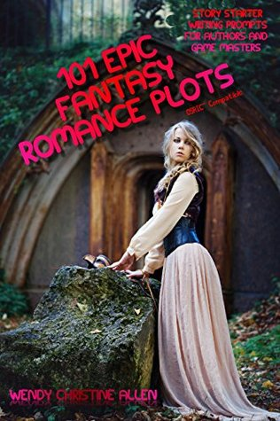 101 Epic Fantasy Romance Plots (Story Starter Writing Prompts For Authors and Game Masters
