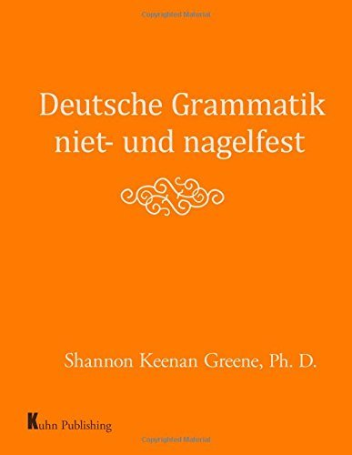 Deutsche Grammatik niet- und nagelfest: Simple, clear explanations of German grammar and hands-on grammar exercises with answers that are always on the next page