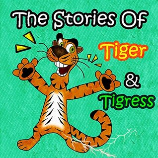 Books for Kids: The Stories Of Tiger&Tigress : Fun and Illustrated Children's Stories with Moral Lessons (kids books Ages 3-8),Bedtime Stories For Kids, beginner reader books