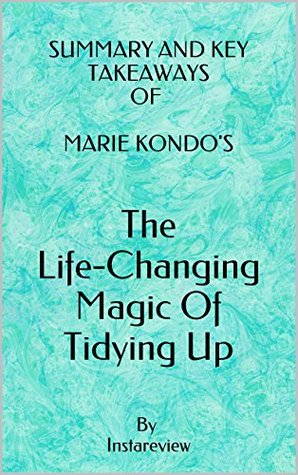 Summary & Key Takeaways of Marie Kondo's The Life-Changing Magic of Tidying Up: The Japanese Art of Decluttering and Organizing