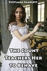 The Count Teaches Her to Behave by Svetlana Scarlett