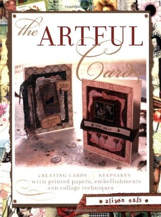 The Artful Card: Creating Cards & Keepsakes with Printed Papers, Embellishments and Collage Techniques
