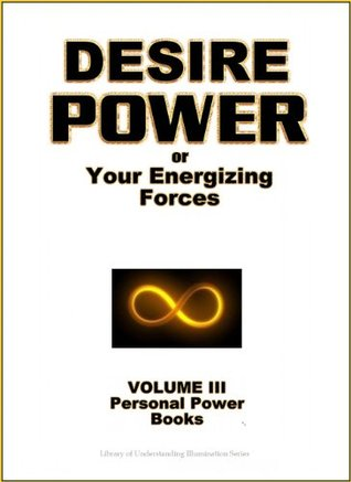 Desire Power - Use this innate energizing force to attract abundance to your life (Personal Power Books Book 3)