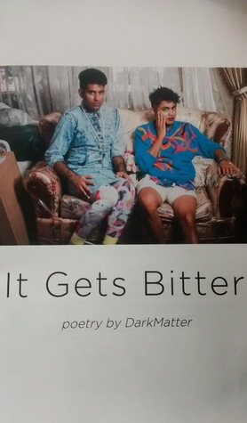 It Gets Bitter: Poetry by DarkMatter