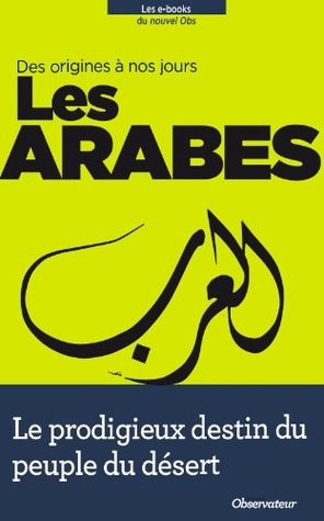 Les Arabes (Nouvel Observateur, hors séries thématiques t. 79)