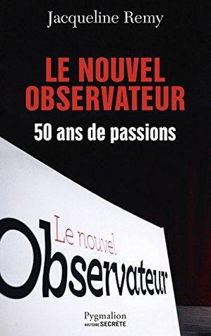 Le Nouvel Observateur: 50 ans de passions