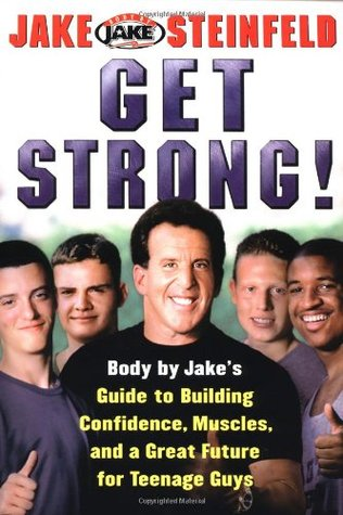 Get Strong!: Body By Jake's Guide to Building Confidence, Muscles, and a Great Future for Teenage Guys