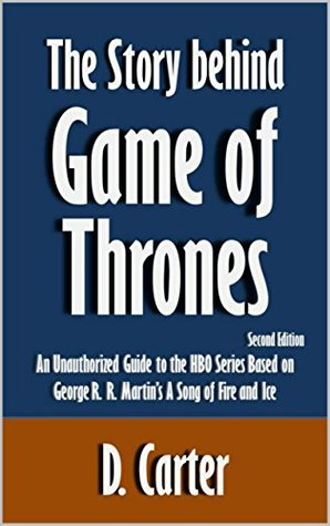 The Story behind Game of Thrones: An Unauthorized Guide to the HBO Series Based on George R. R. Martin's A Song of Fire and Ice [Article, Second Edition]