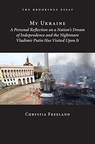 My Ukraine: A Personal Reflection on a Nation's Independence and the Nightmare Vladimir Putin Has Visited Upon It