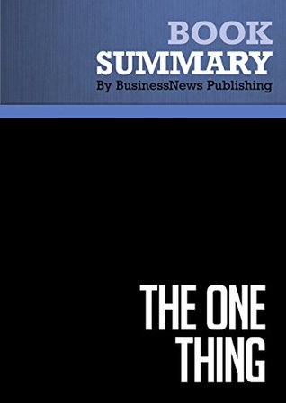 Summary : The one Thing - Gary Keller with Jay Papasan: The Surprisingly Simple Truth Behind Extraordinary Results