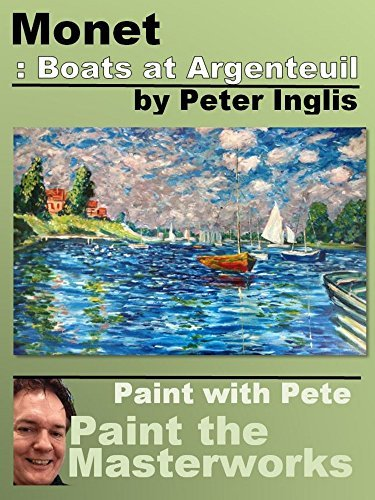 Monet: Boats at Argenteuil (Paint with Pete: Paint the Masterworks Book 4)