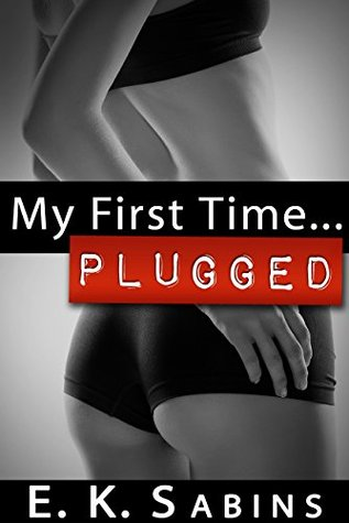 My First Time...Plugged: Kinky Erotica