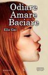 Odiare amare baciare by Ella Gai