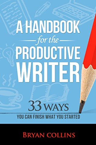 A Handbook For the Productive Writer by Bryan Collins