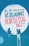 All die verdammt perfekten Tage by Jennifer Niven
