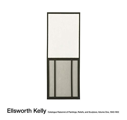 Ellsworth Kelly: Catalogue Raisonné of Paintings, Reliefs, and Sculpture: Vol. 1, 1940-1953