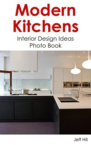 Modern Kitchen: Interior Design Ideas Photo Book (Home Design by Jeff 29)