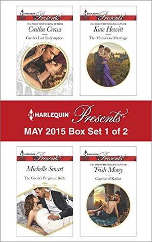 Harlequin Presents May 2015 - Box Set 1 of 2: The Greek's Pregnant Bride / Greek's Last Redemption / The Marakaios Marriage / Captive of Kadar