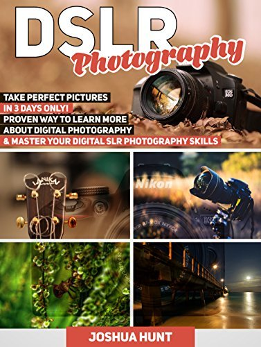 DSLR Photography: Take Perfect Pictures in 3 Days Only! Proven Way to Learn More About Digital Photography & Master Your Digital SLR Photography Skills ... for beginners, dslr photography free)
