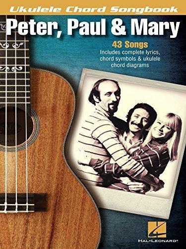 Peter, Paul & Mary - Ukulele Chord Songbook: Lyrics/Chord Symbols/Ukulele Chord Diagrams (Ukulele Chord Songbooks)