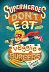 Superheroes Don't Eat Veggie Burgers by Gretchen Kelley