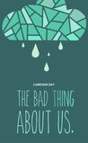 The Bad Thing About Us