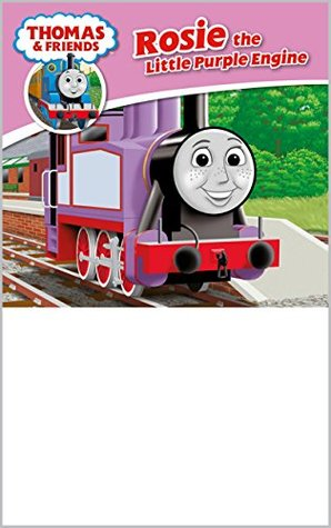 Thomas & Friends: Rosie the Little Purple Tank Engine (Thomas & Friends Story Library Book 29)