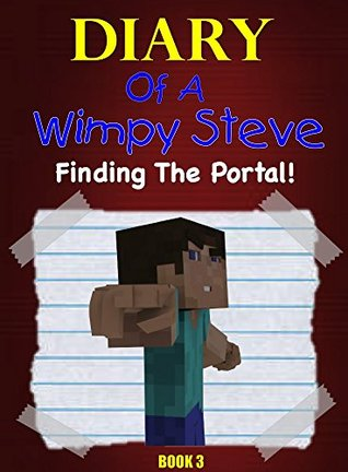 Minecraft: Diary Of A Wimpy Steve (Book 3): Finding The Portal (An Unofficial Minecraft Book): For kids who like: Minecraft Books, Minecraft Diary, Minecraft ... Minecraft Comics, Minecraft Books for Kids)