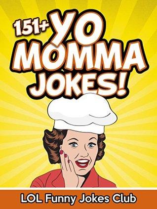 151+ Yo Momma Jokes (Funny and Hilarious Yo Momma Jokes): Huge Collection of Funny Yo Momma Jokes: Jokes, Humor, Comedy (Funny & Hilarious Joke Books) - Various