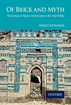 of-brick-and-myth-the-genesis-of-islamic-architecture-in-the-indus-valley