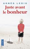Juste avant le bonheur by Agnès Ledig