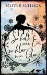 So kalt wie Eis, so klar wie Glas by Oliver Schlick