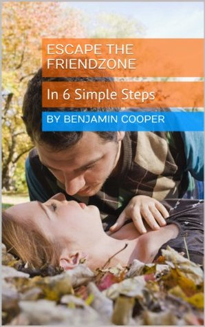 Escape The Friendzone: In 6 Simple Steps