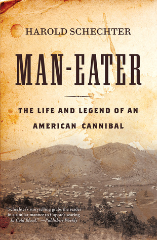 Man-Eater: The Life and Legend of an American Cannibal
