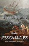 Unpredictable Worlds: Stories
