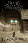 Death's Good Dog: An Aztec West Novella