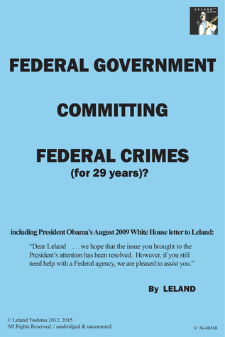 Federal Government Committing Federal Crimes (For 29 Years)?/Unabridged & Uncensored: President Obama's 'Secret-Crimes'