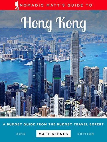Nomadic Matt's Guide to Hong Kong: The Budget Guide from the Budget Travel Expert
