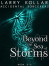 Beyond the Sea of Storms (Accidental Sorcerers Book 6)