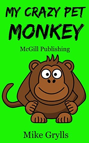 Books For Kids: My Crazy Pet Monkey: Bedtime Stories For Kids Ages 3-8 (Kids Books - Bedtime Stories For Kids - Children's Books - Free Stories)