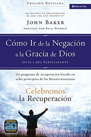 Celebremos la recuperación Guía 1: Cómo ir de la negación a la gracia de Dios: Un programa de recuperación basado en ocho principios de las bienaventuranzas