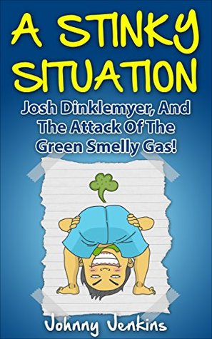 A Stinky Situation: Josh DinkleMyer And The Attack Of The Green Smelly Gas (Funny Books - Humor - Funny Kids Books - Funny Kids Chapter Books - Fart Books For Children Book 1)